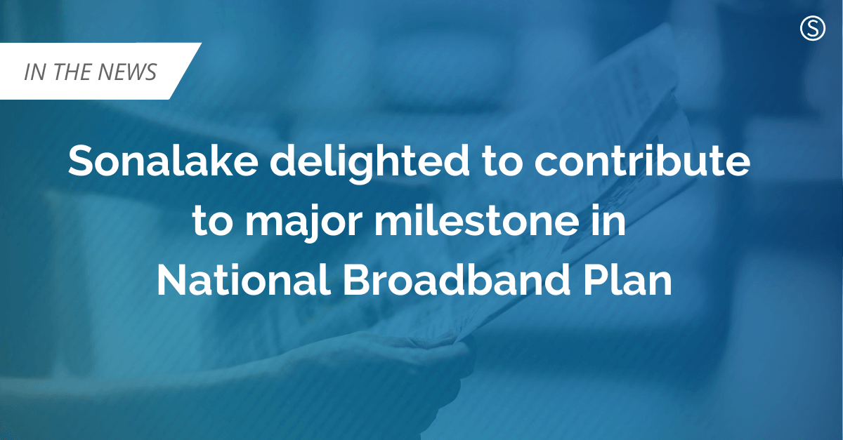 Sonalake delighted to contribute to major milestone in National Broadband Plan